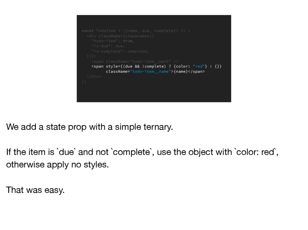 const TodoItem = ({name, due, complete}) => ( <...