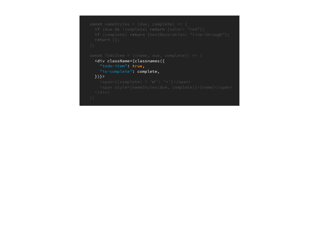 const nameStyles = (due, complete) => { if (due...