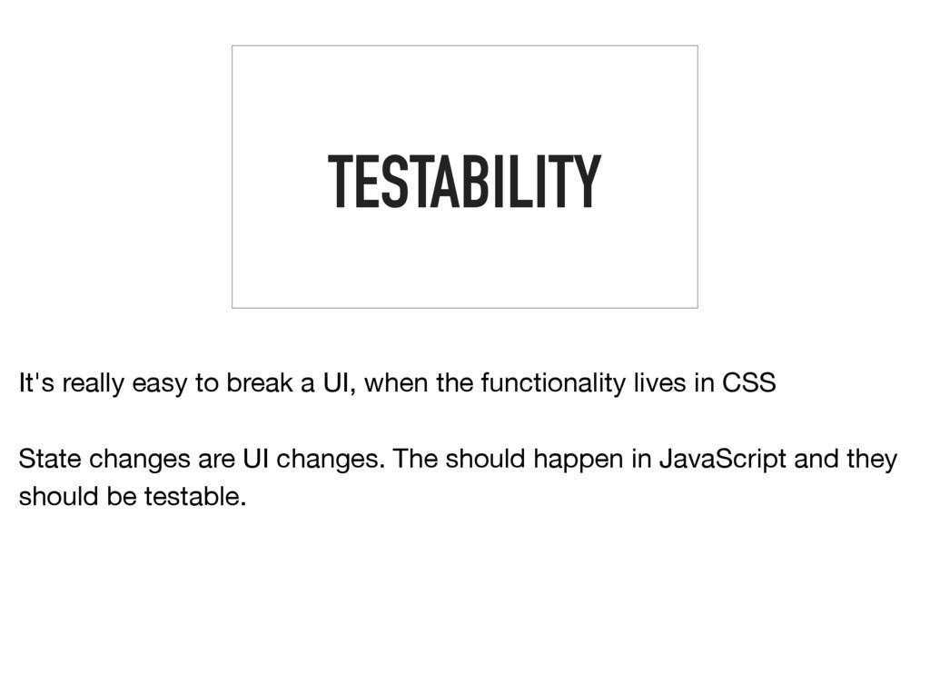TESTABILITY It's really easy to break a UI, whe...