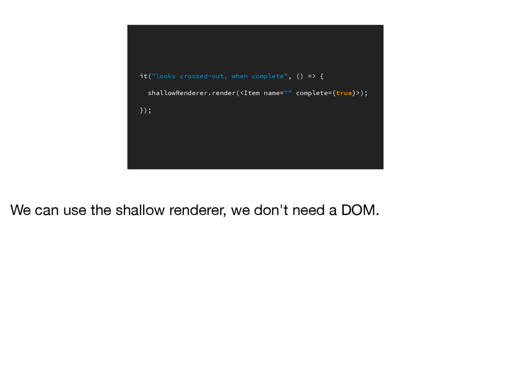 """it(""""looks crossed-out, when complete"""", () => { ..."""