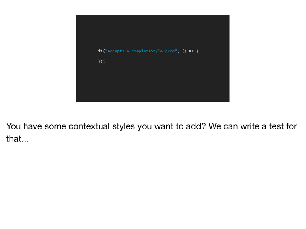 """it(""""accepts a completeStyle prop"""", () => { }); ..."""