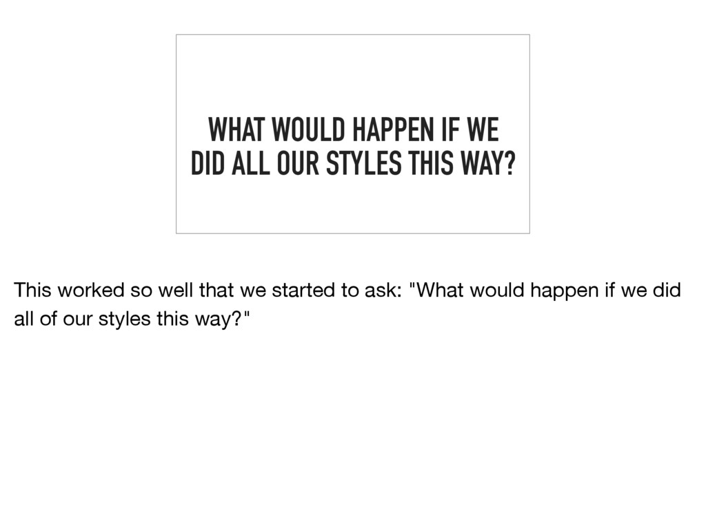 WHAT WOULD HAPPEN IF WE DID ALL OUR STYLES THIS...