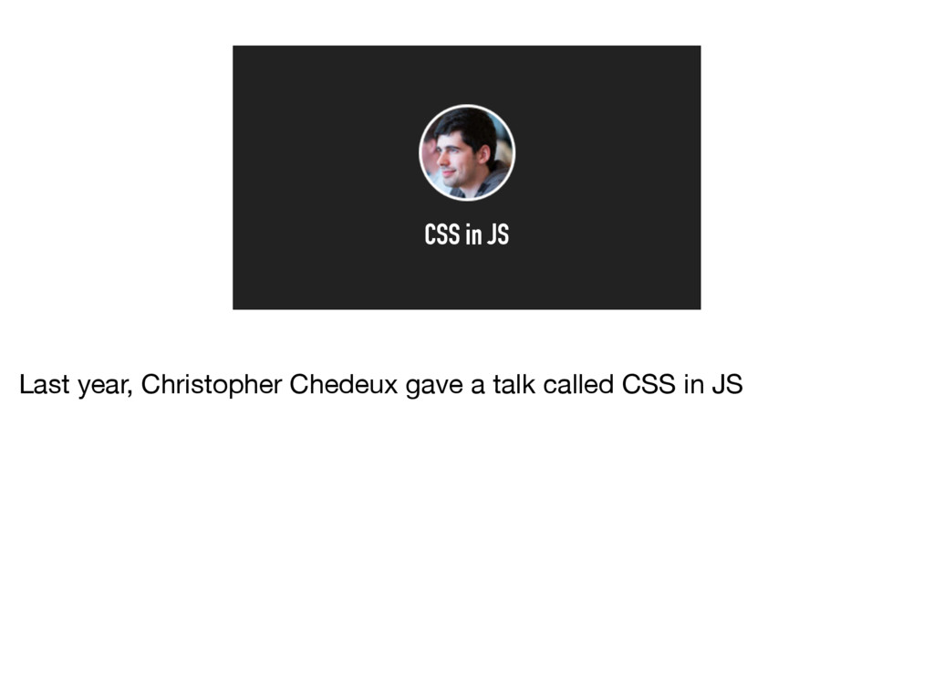 CSS in JS Last year, Christopher Chedeux gave a...