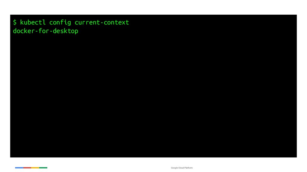 Google Cloud Platform $ kubectl config current-...