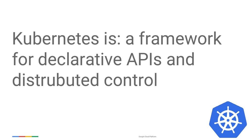Google Cloud Platform Kubernetes is: a framewor...