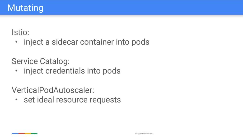 Google Cloud Platform Istio: • inject a sidecar...