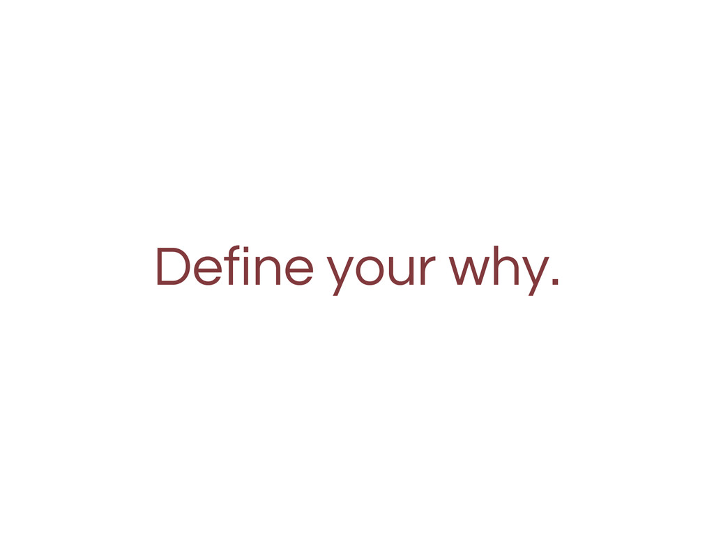 Define your why.