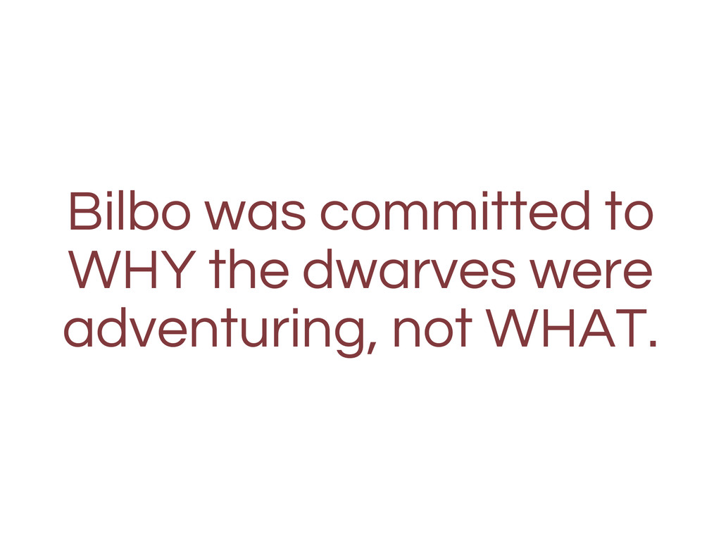 Bilbo was committed to WHY the dwarves were adv...