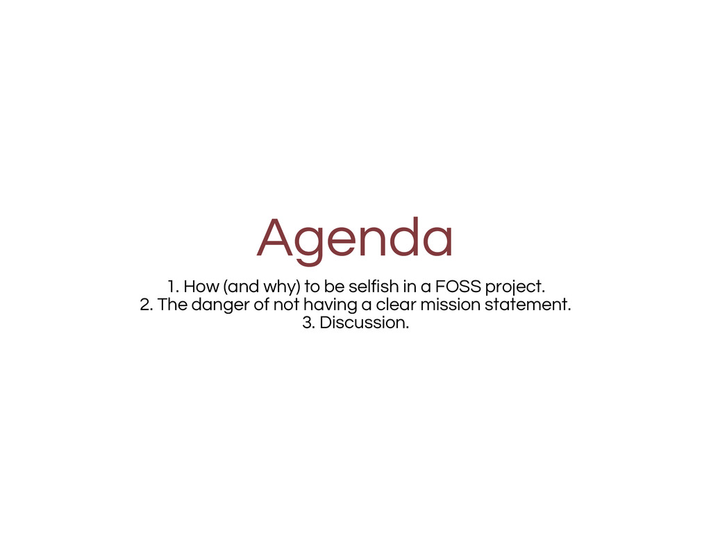 Agenda 1. How (and why) to be selfish in a FOSS...