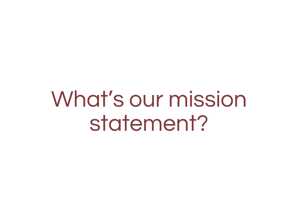 What's our mission statement?