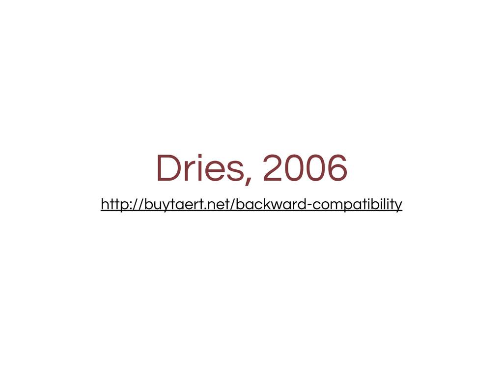 Dries, 2006 http://buytaert.net/backward-compat...