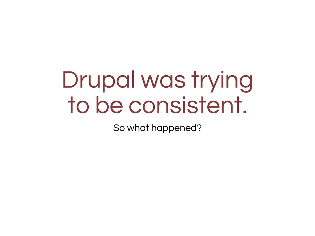 Drupal was trying to be consistent. So what hap...