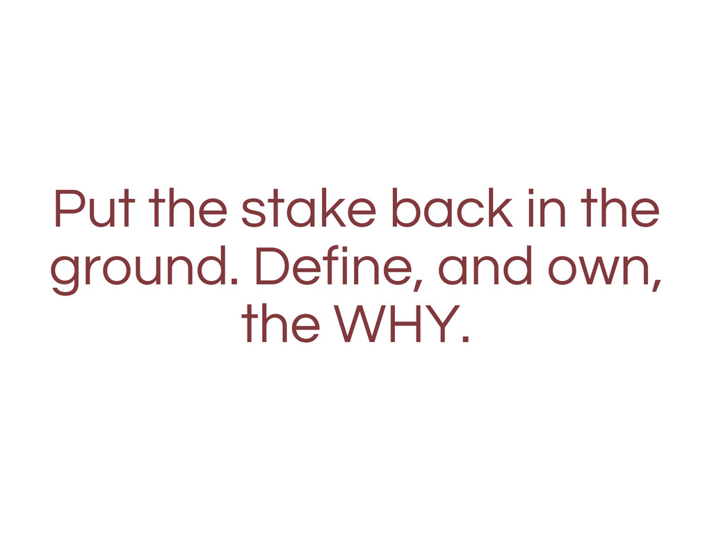 Put the stake back in the ground. Define, and o...