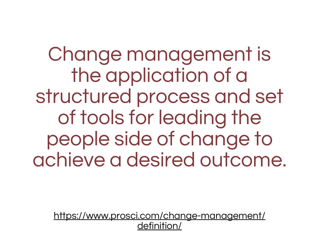 Change management is the application of a struc...