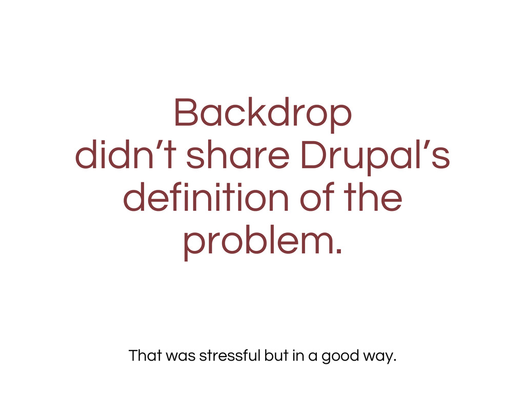 Backdrop didn't share Drupal's definition of th...