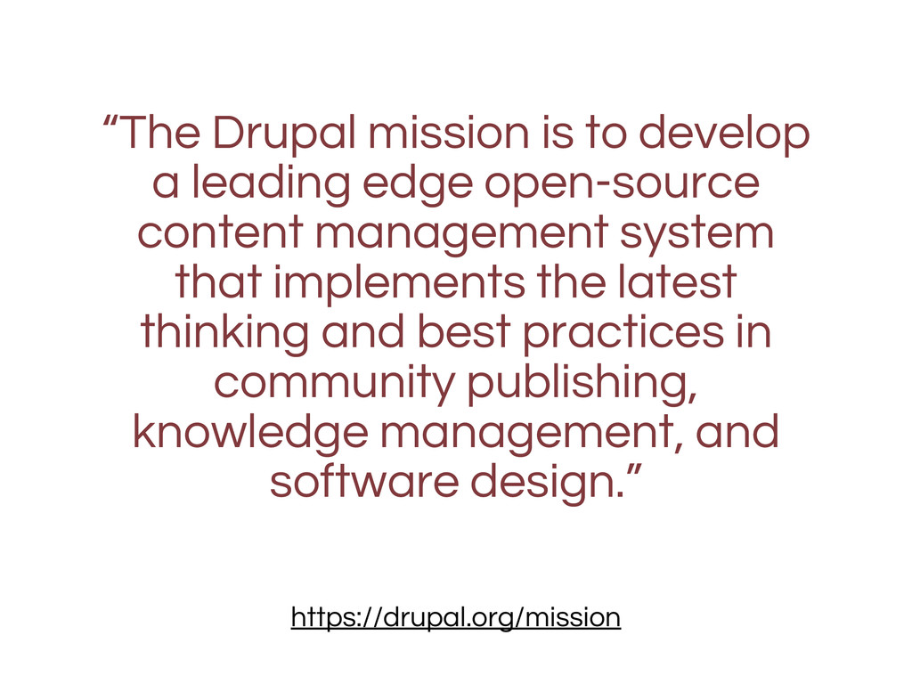 """The Drupal mission is to develop a leading edg..."