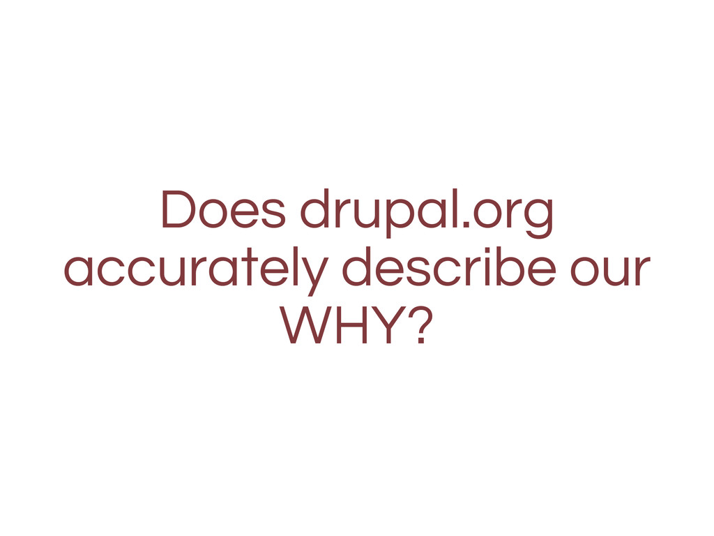 Does drupal.org accurately describe our WHY?