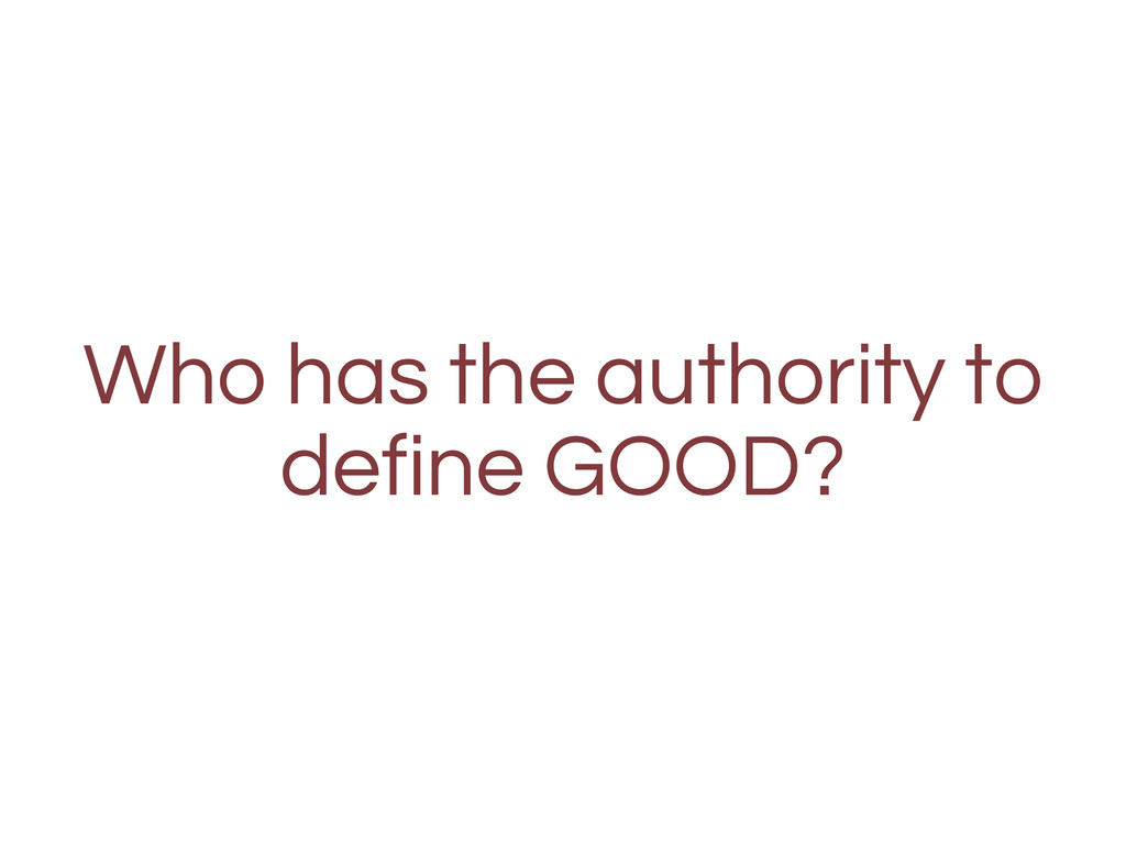 Who has the authority to define GOOD?