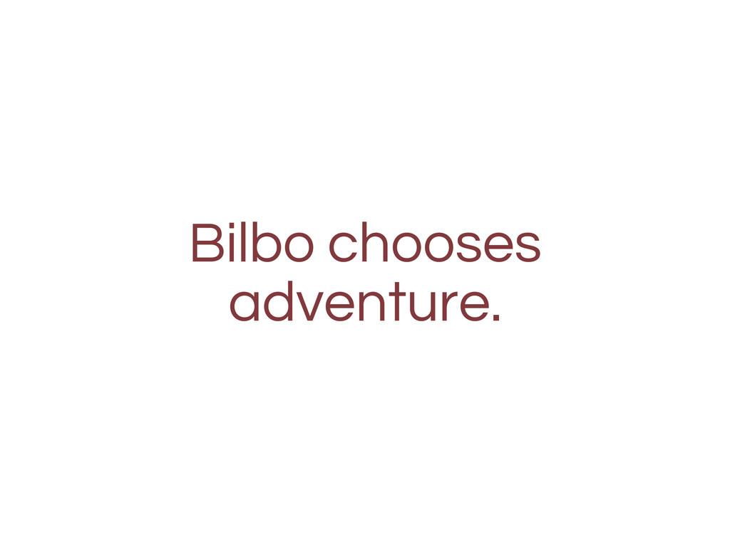 Bilbo chooses adventure.