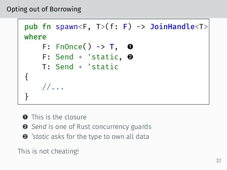 Opting out of Borrowing pub fn spawn<F, T>(f: F...