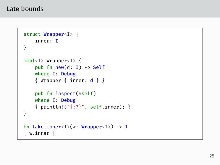 Late bounds struct Wrapper<I> { inner: I } impl...