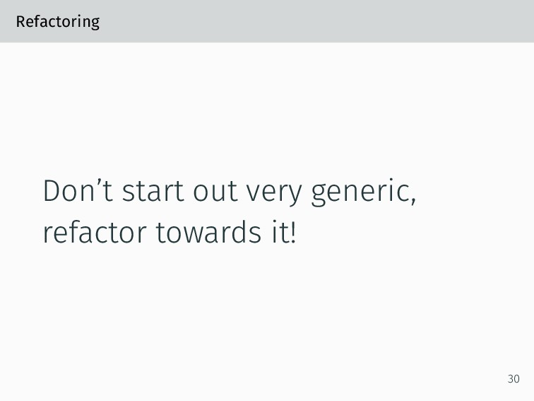 Refactoring Don't start out very generic, refac...