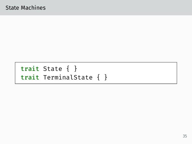 State Machines trait State { } trait TerminalSt...