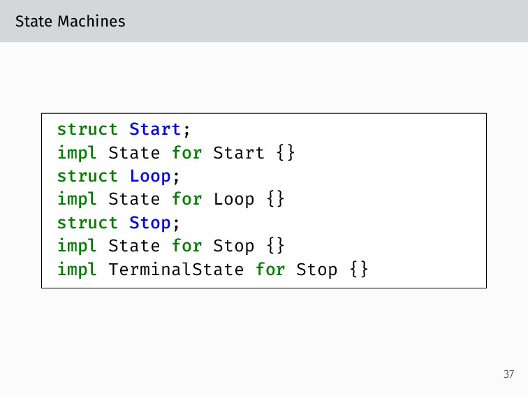 State Machines struct Start; impl State for Sta...