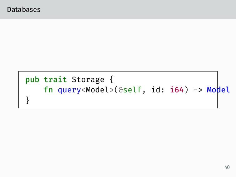 Databases pub trait Storage { fn query<Model>(&...