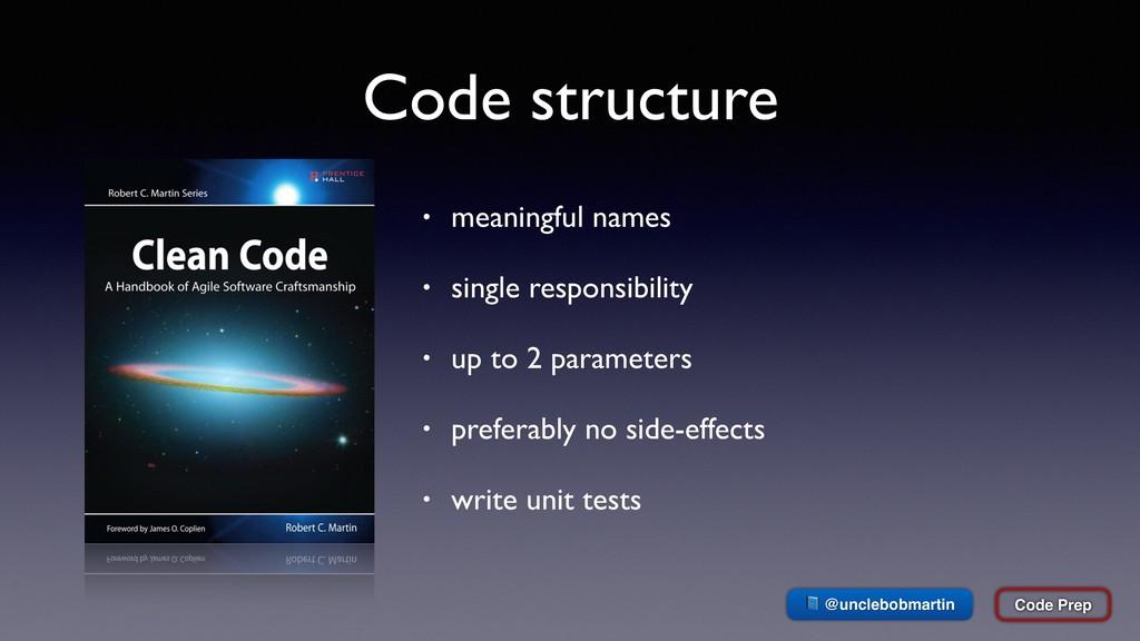 Code structure Code Prep  @unclebobmartin • mea...