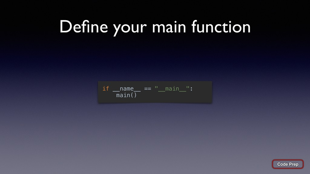 """Define your main function if __name__ == """"__main..."""
