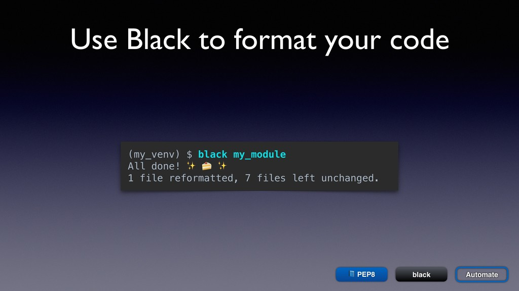 Use Black to format your code  PEP8 black (my_v...