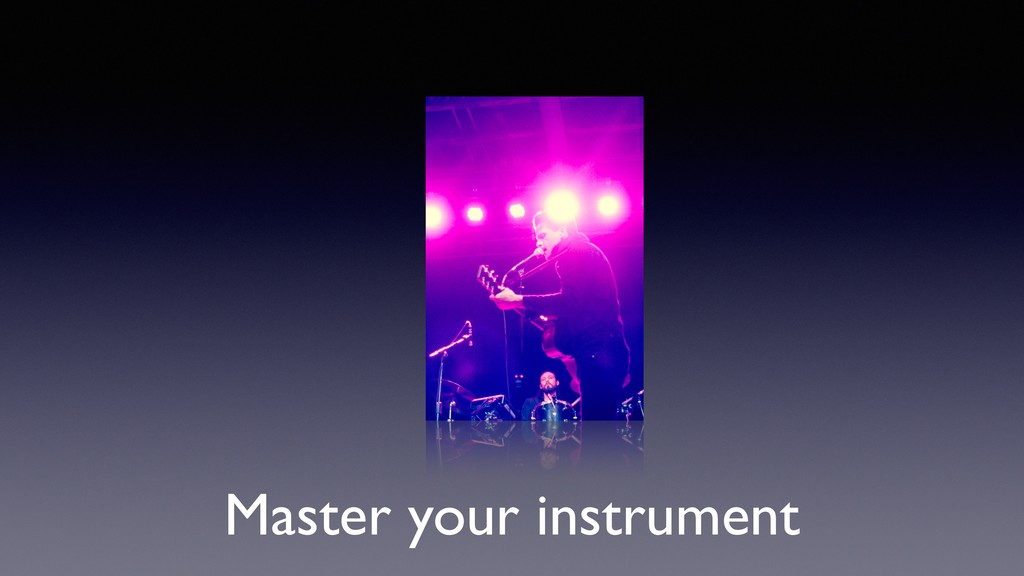Master your instrument