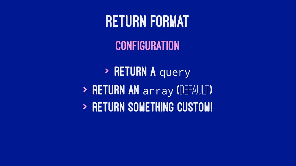 RETURN FORMAT CONFIGURATION > Return a query > ...