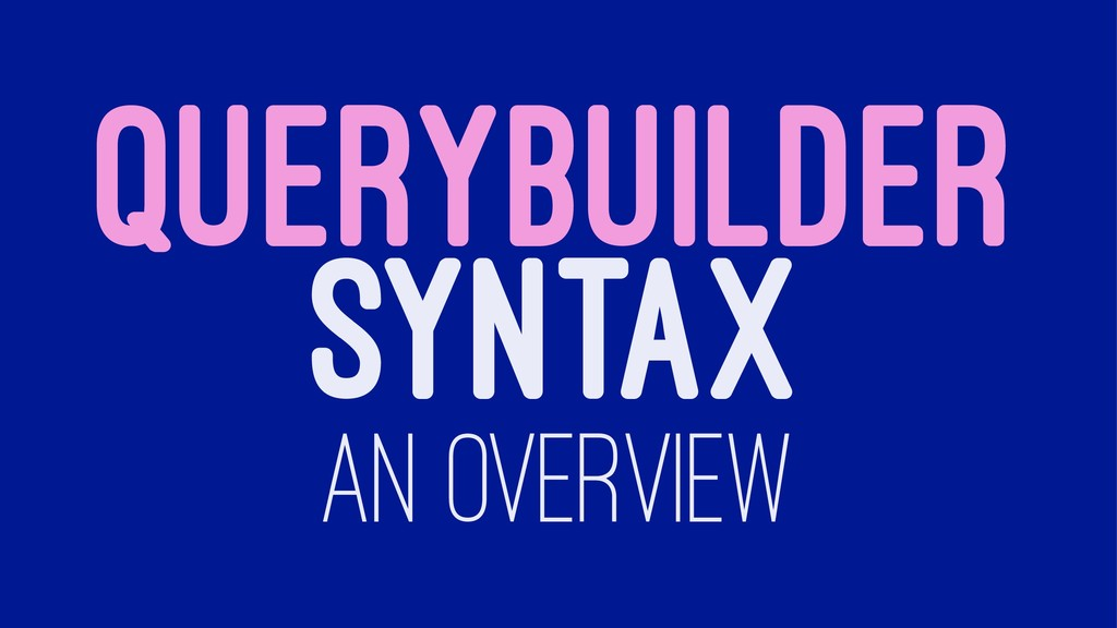 QUERYBUILDER SYNTAX AN OVERVIEW
