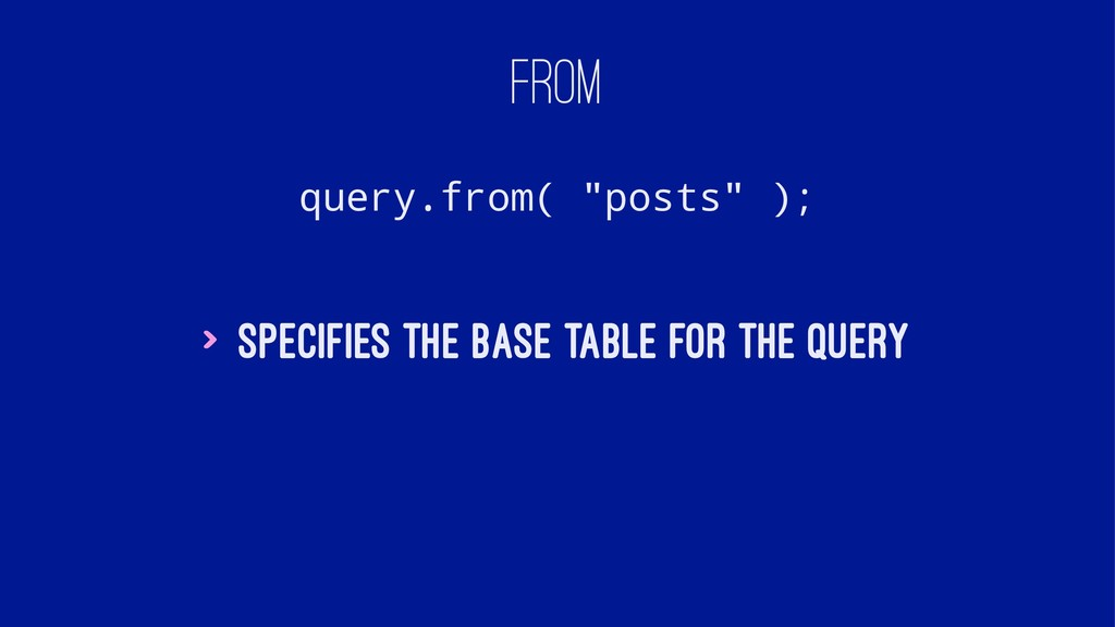 "FROM query.from( ""posts"" ); > Specifies the bas..."