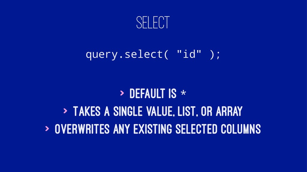 "SELECT query.select( ""id"" ); > Default is * > T..."