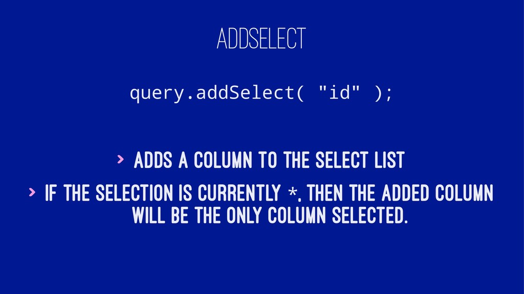 "ADDSELECT query.addSelect( ""id"" ); > Adds a col..."