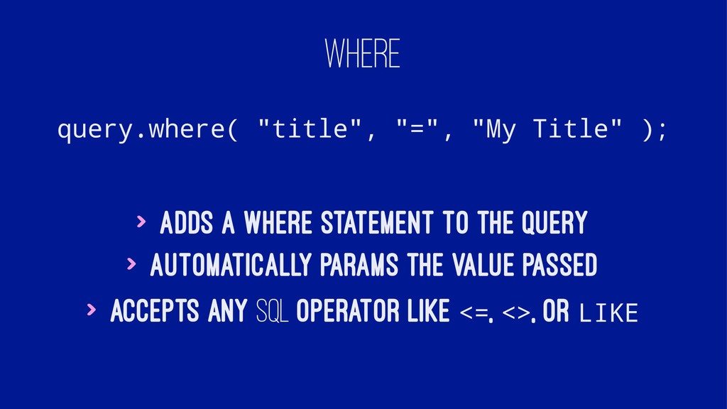 "WHERE query.where( ""title"", ""="", ""My Title"" ); ..."