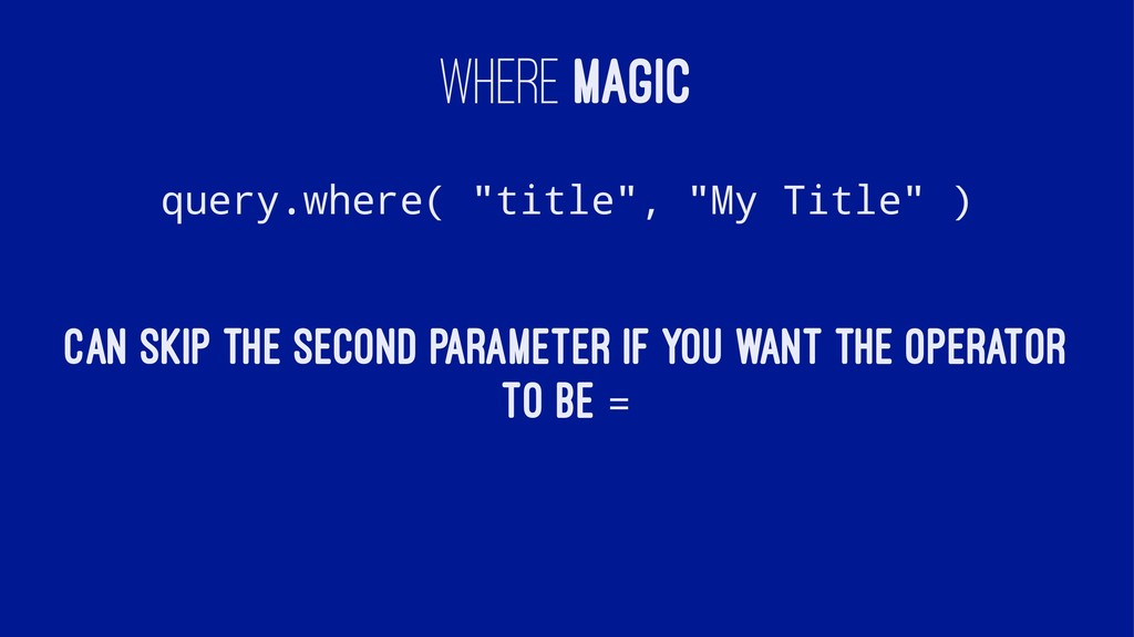 "WHERE MAGIC query.where( ""title"", ""My Title"" ) ..."