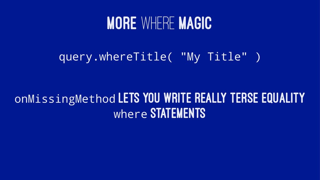 "MORE WHERE MAGIC query.whereTitle( ""My Title"" )..."