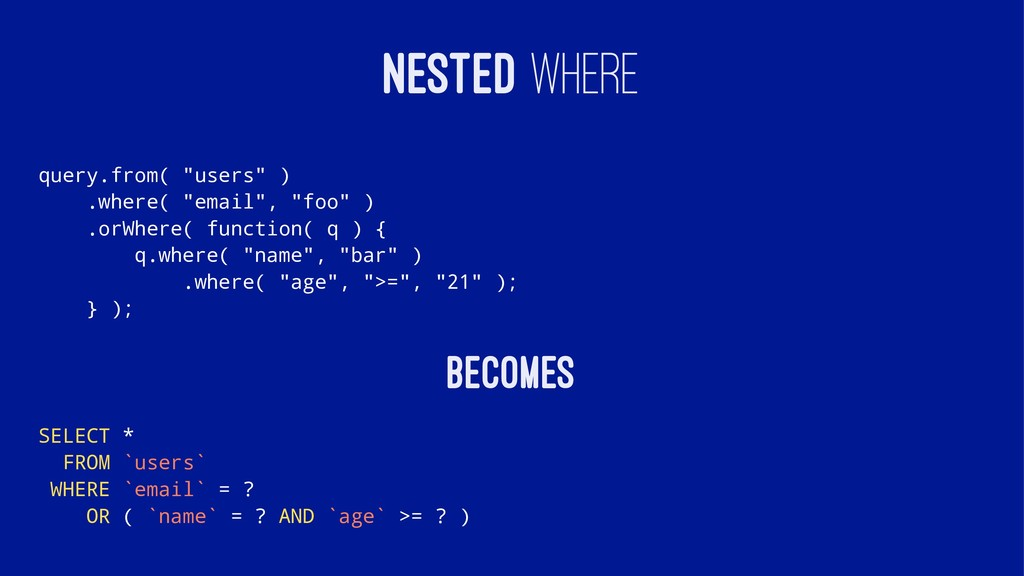 "NESTED WHERE query.from( ""users"" ) .where( ""ema..."