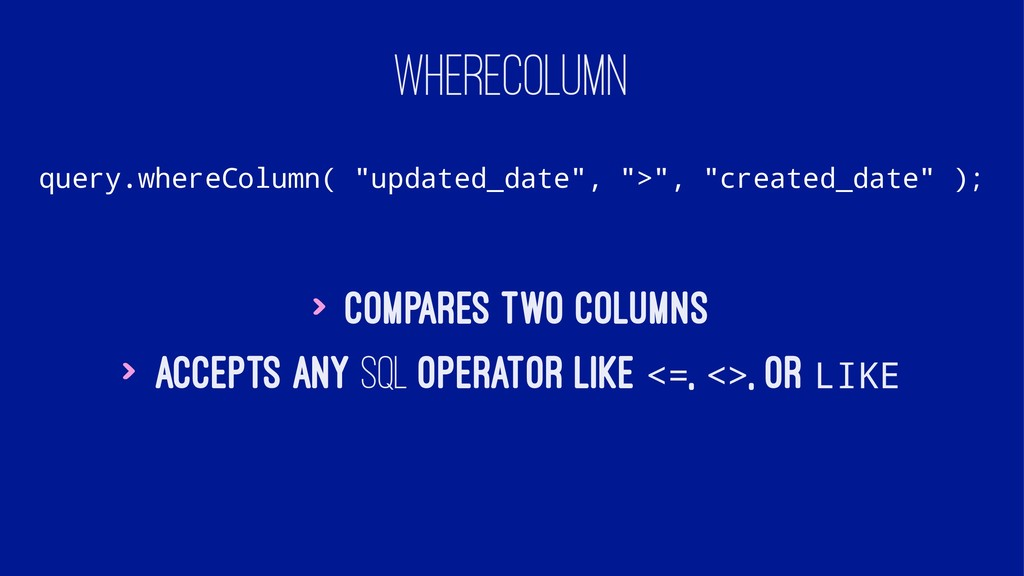 "WHERECOLUMN query.whereColumn( ""updated_date"", ..."
