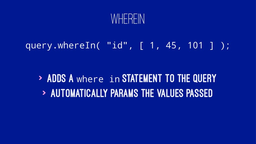 "WHEREIN query.whereIn( ""id"", [ 1, 45, 101 ] ); ..."