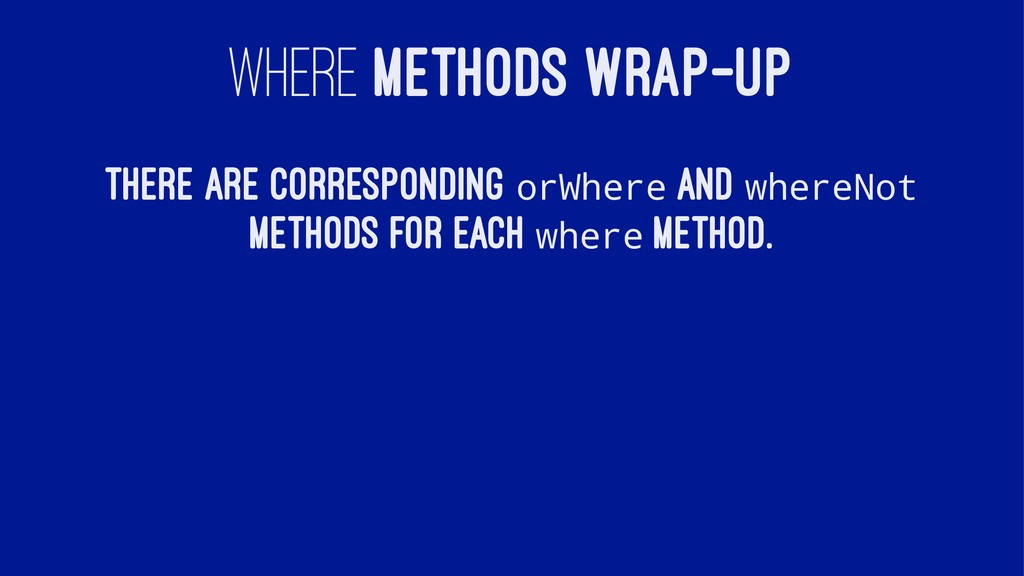 WHERE METHODS WRAP-UP There are corresponding o...