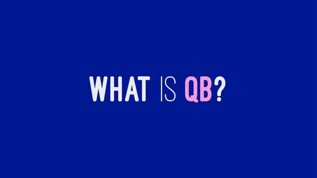 WHAT IS QB?