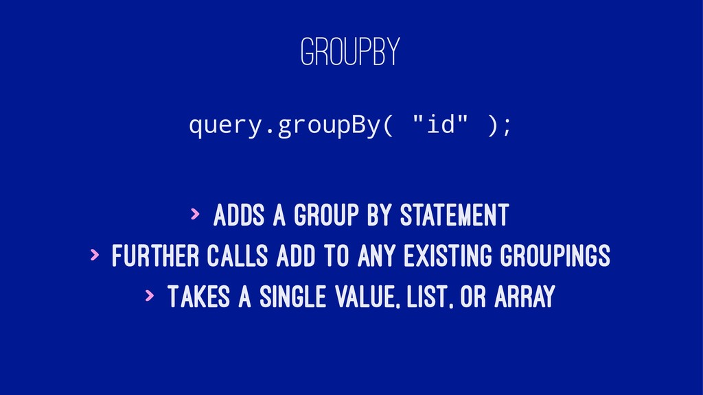"GROUPBY query.groupBy( ""id"" ); > Adds a group b..."