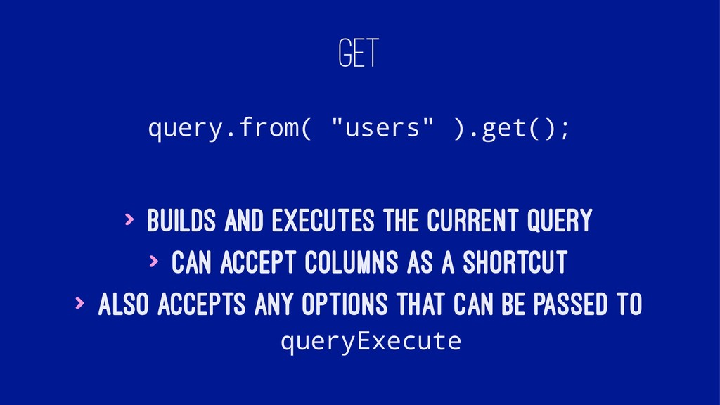 "GET query.from( ""users"" ).get(); > Builds and e..."