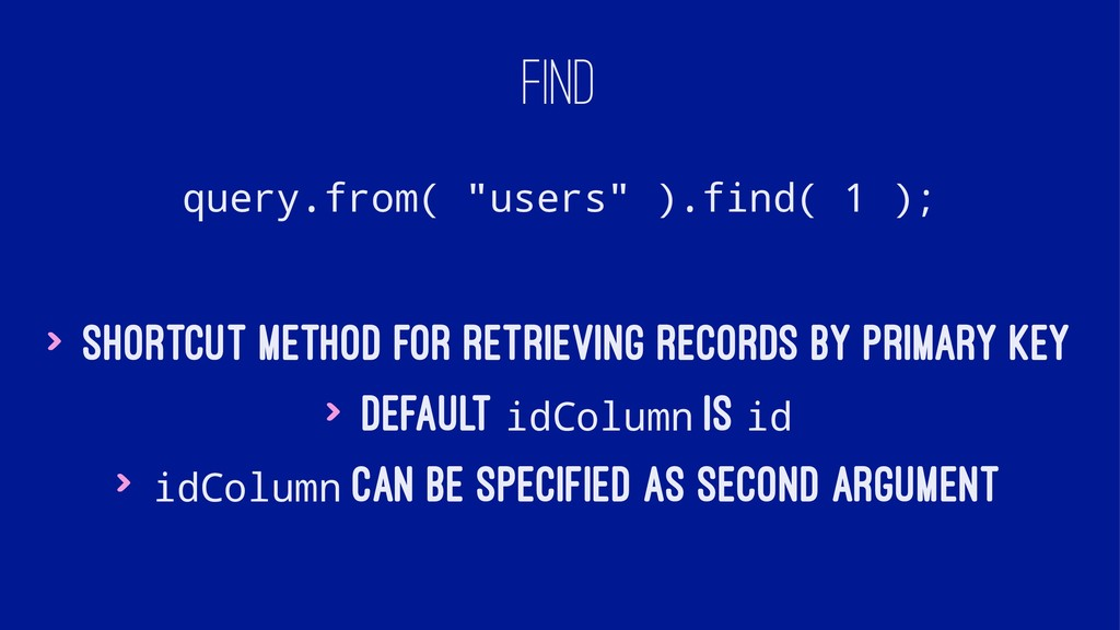 "FIND query.from( ""users"" ).find( 1 ); > Shortcu..."