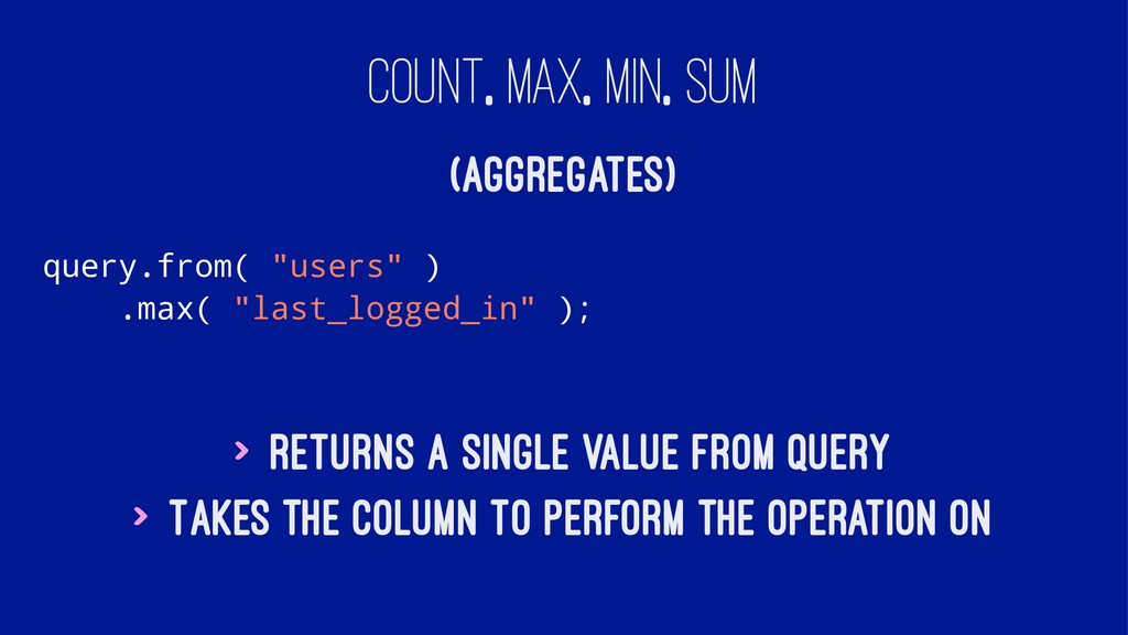 "COUNT, MAX, MIN, SUM (AGGREGATES) query.from( ""..."